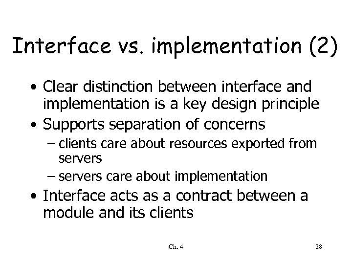 Interface vs. implementation (2) • Clear distinction between interface and implementation is a key