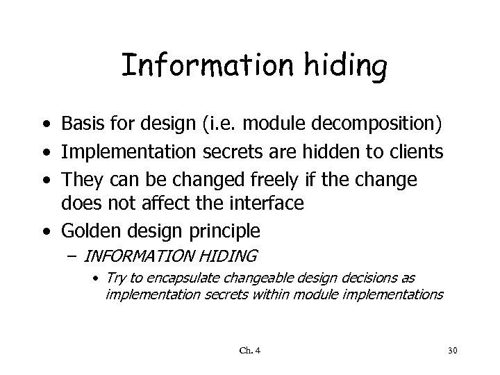 Information hiding • Basis for design (i. e. module decomposition) • Implementation secrets are