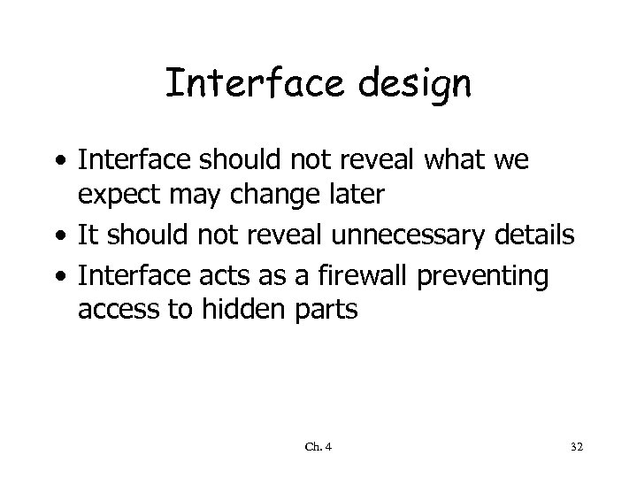 Interface design • Interface should not reveal what we expect may change later •