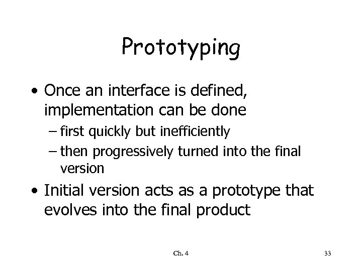 Prototyping • Once an interface is defined, implementation can be done – first quickly