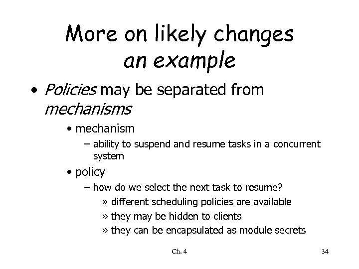 More on likely changes an example • Policies may be separated from mechanisms •