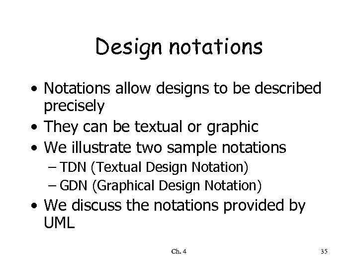Design notations • Notations allow designs to be described precisely • They can be