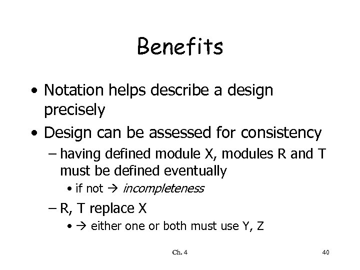 Benefits • Notation helps describe a design precisely • Design can be assessed for