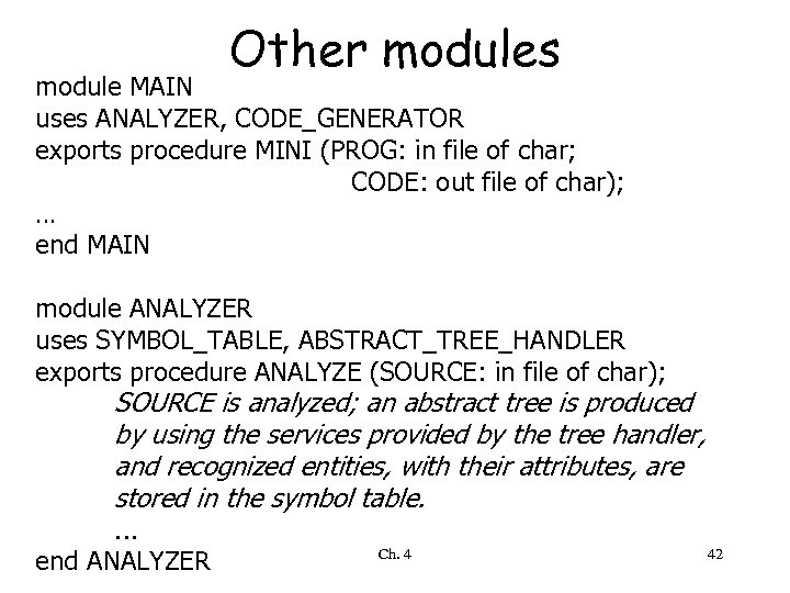 Other modules module MAIN uses ANALYZER, CODE_GENERATOR exports procedure MINI (PROG: in file of
