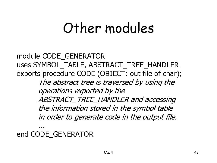 Other modules module CODE_GENERATOR uses SYMBOL_TABLE, ABSTRACT_TREE_HANDLER exports procedure CODE (OBJECT: out file of