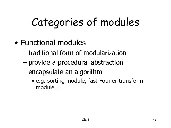 Categories of modules • Functional modules – traditional form of modularization – provide a