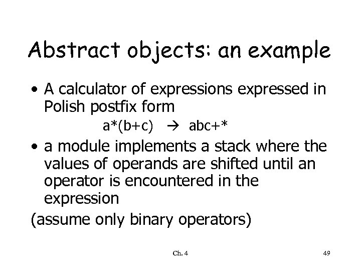 Abstract objects: an example • A calculator of expressions expressed in Polish postfix form