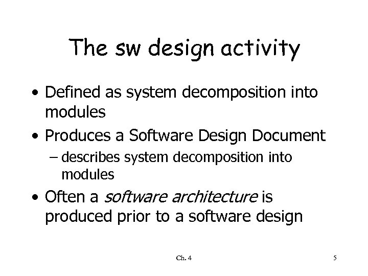 The sw design activity • Defined as system decomposition into modules • Produces a