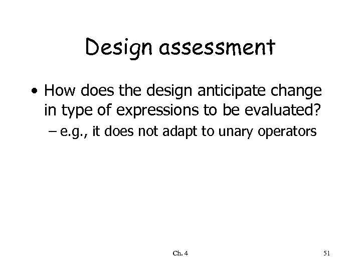 Design assessment • How does the design anticipate change in type of expressions to