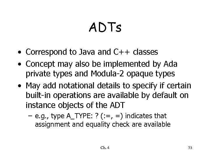 ADTs • Correspond to Java and C++ classes • Concept may also be implemented