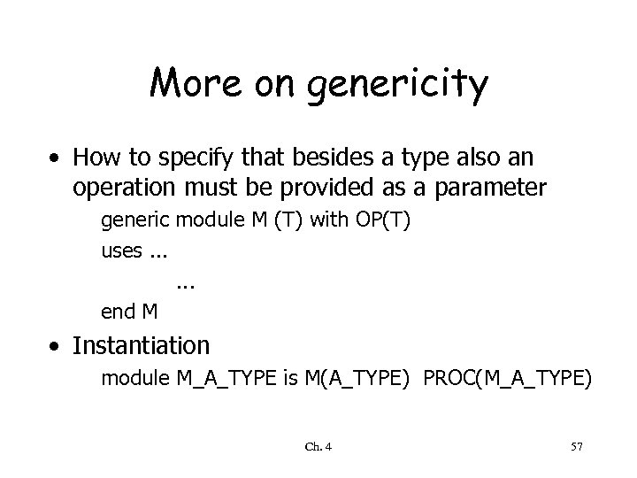 More on genericity • How to specify that besides a type also an operation
