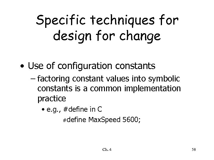 Specific techniques for design for change • Use of configuration constants – factoring constant