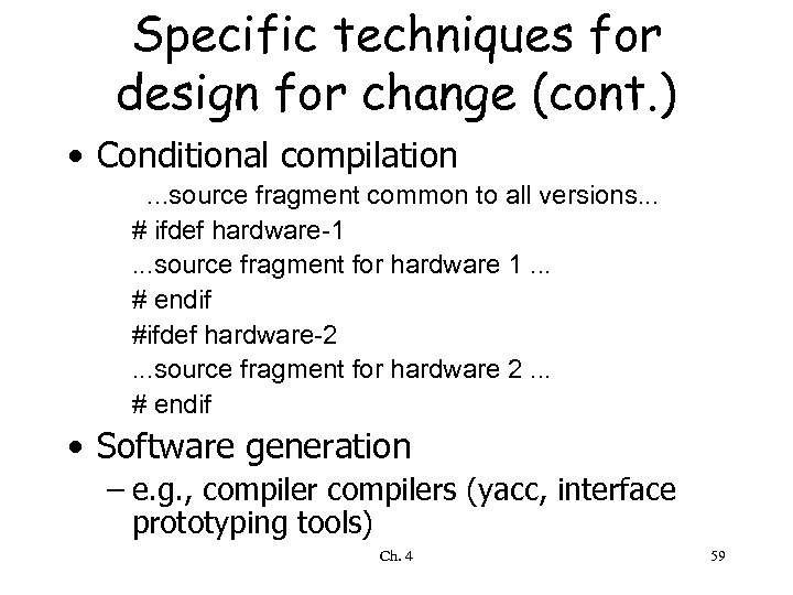 Specific techniques for design for change (cont. ) • Conditional compilation. . . source