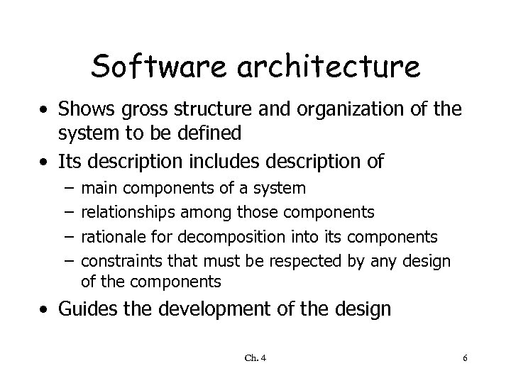 Software architecture • Shows gross structure and organization of the system to be defined