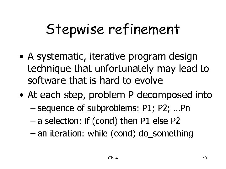 Stepwise refinement • A systematic, iterative program design technique that unfortunately may lead to
