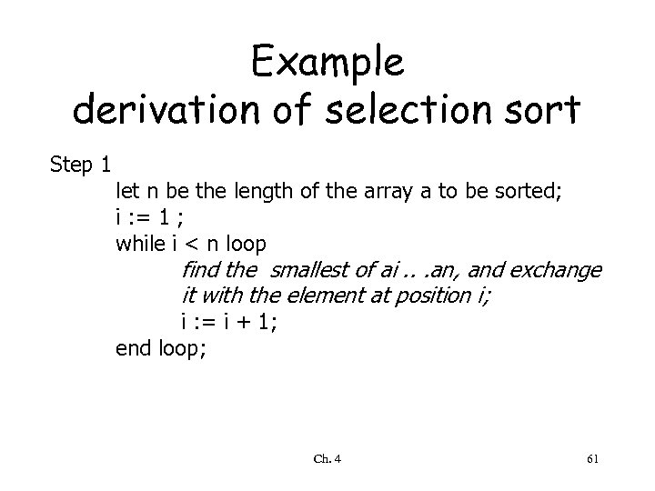 Example derivation of selection sort Step 1 let n be the length of the