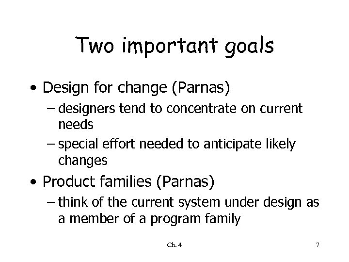 Two important goals • Design for change (Parnas) – designers tend to concentrate on