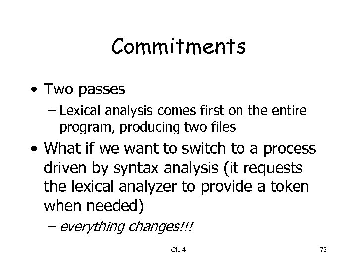 Commitments • Two passes – Lexical analysis comes first on the entire program, producing