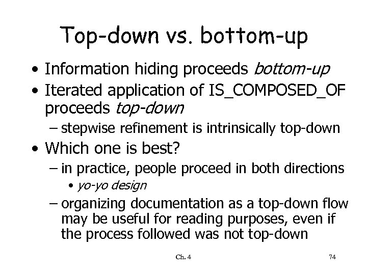 Top-down vs. bottom-up • Information hiding proceeds bottom-up • Iterated application of IS_COMPOSED_OF proceeds