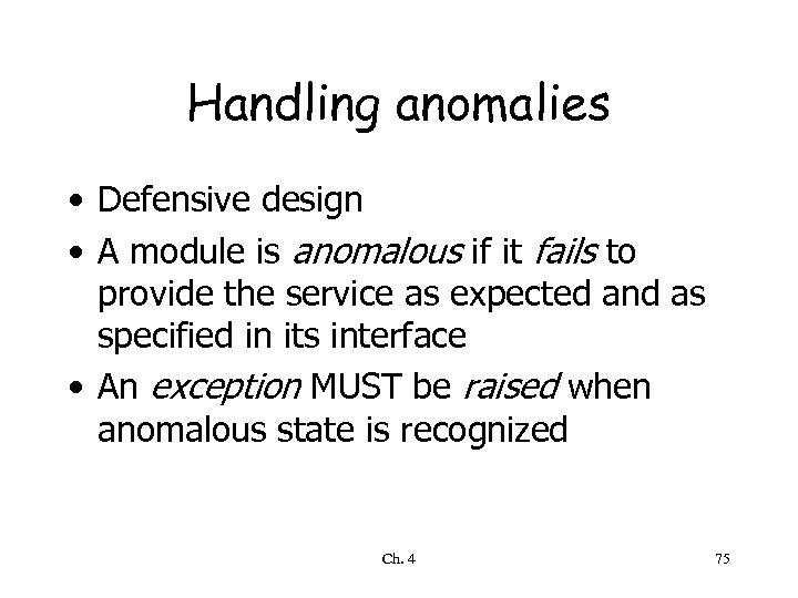 Handling anomalies • Defensive design • A module is anomalous if it fails to