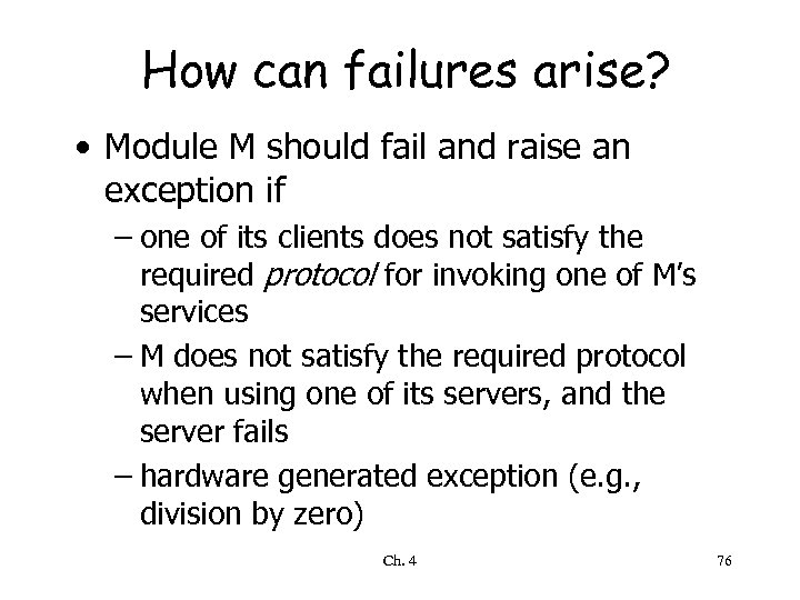 How can failures arise? • Module M should fail and raise an exception if