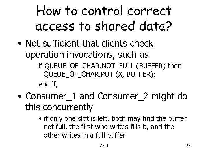 How to control correct access to shared data? • Not sufficient that clients check