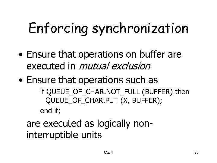 Enforcing synchronization • Ensure that operations on buffer are executed in mutual exclusion •