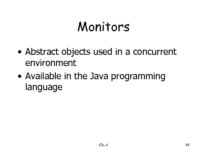 Monitors • Abstract objects used in a concurrent environment • Available in the Java