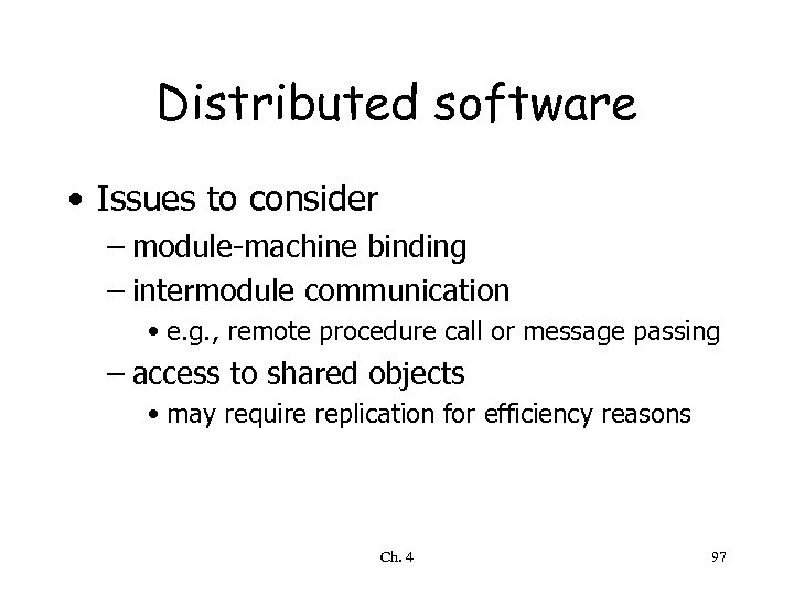 Distributed software • Issues to consider – module-machine binding – intermodule communication • e.