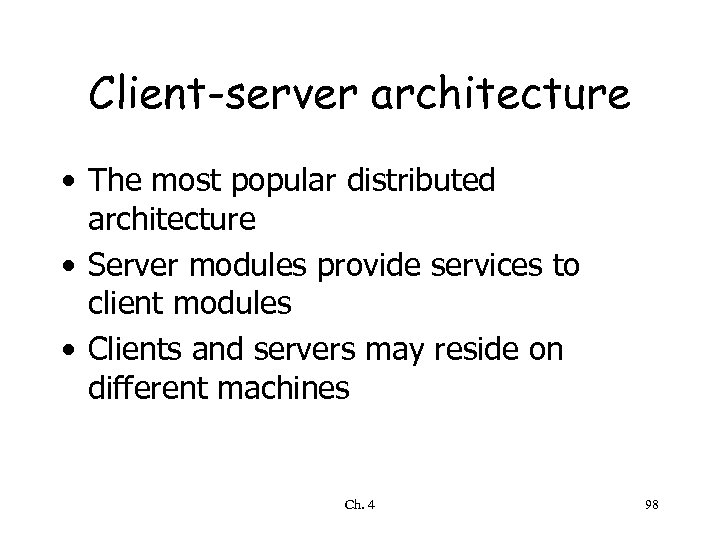 Client-server architecture • The most popular distributed architecture • Server modules provide services to