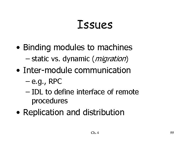 Issues • Binding modules to machines – static vs. dynamic (migration) • Inter-module communication