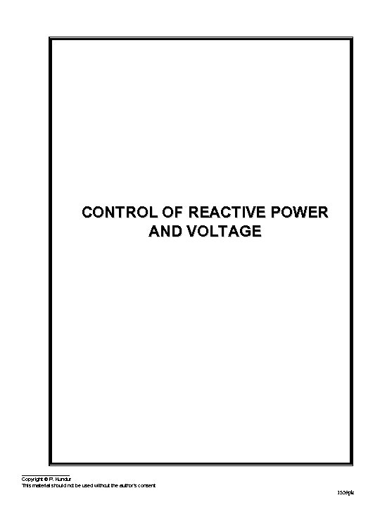 CONTROL OF REACTIVE POWER AND VOLTAGE Copyright © P. Kundur This material should not