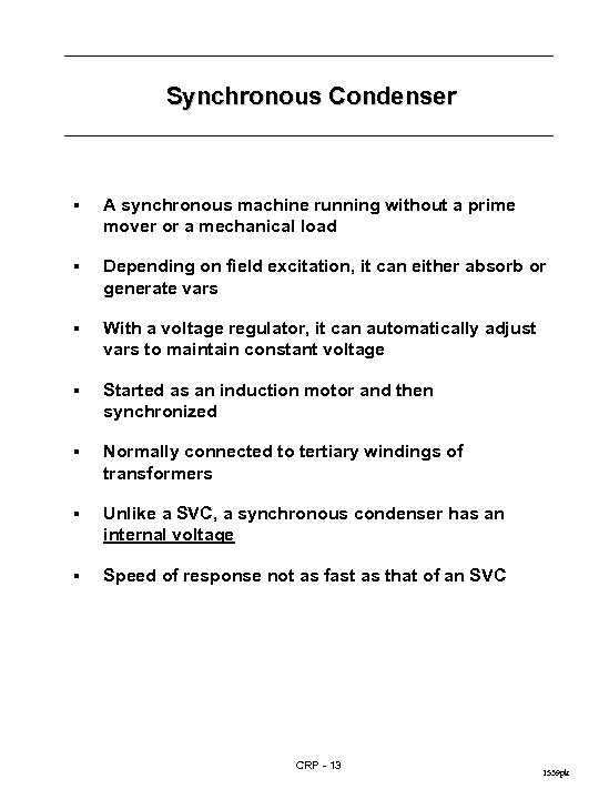 Synchronous Condenser § A synchronous machine running without a prime mover or a mechanical