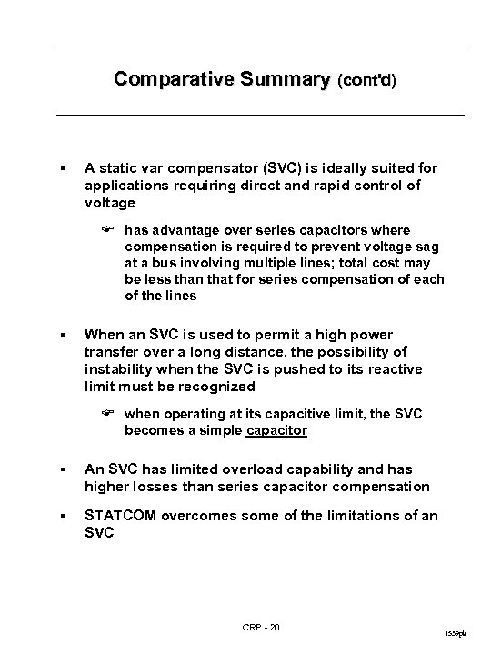 Comparative Summary (cont'd) § A static var compensator (SVC) is ideally suited for applications