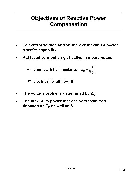 Objectives of Reactive Power Compensation § To control voltage and/or improve maximum power transfer
