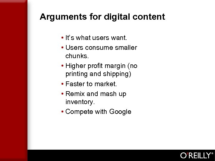 Arguments for digital content • It's what users want. • Users consume smaller chunks.
