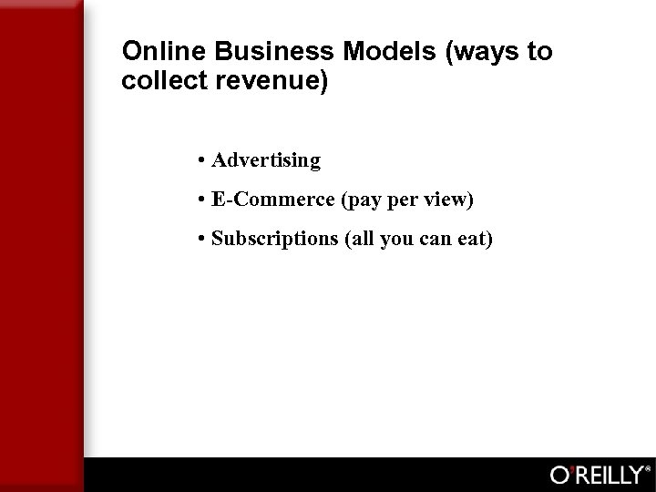 Online Business Models (ways to collect revenue) • Advertising • E-Commerce (pay per view)