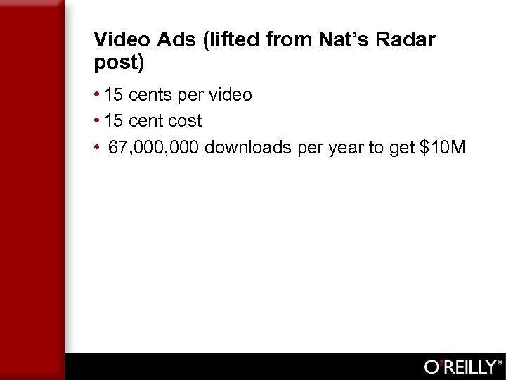 Video Ads (lifted from Nat's Radar post) • 15 cents per video • 15