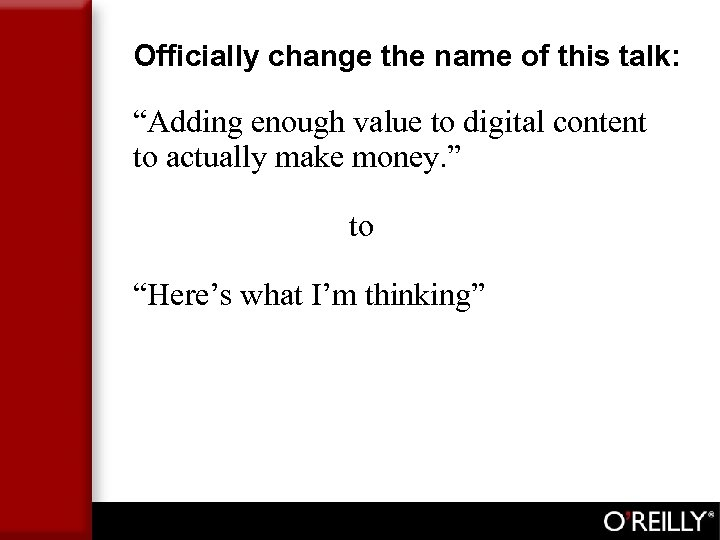 "Officially change the name of this talk: ""Adding enough value to digital content to"