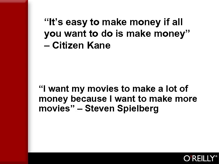 """It's easy to make money if all you want to do is make money"""