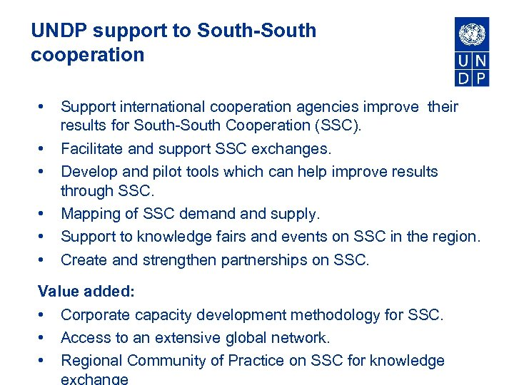UNDP support to South-South cooperation • • • Support international cooperation agencies improve their