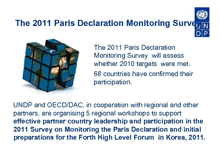 The 2011 Paris Declaration Monitoring Survey will assess whether 2010 targets were met. 68