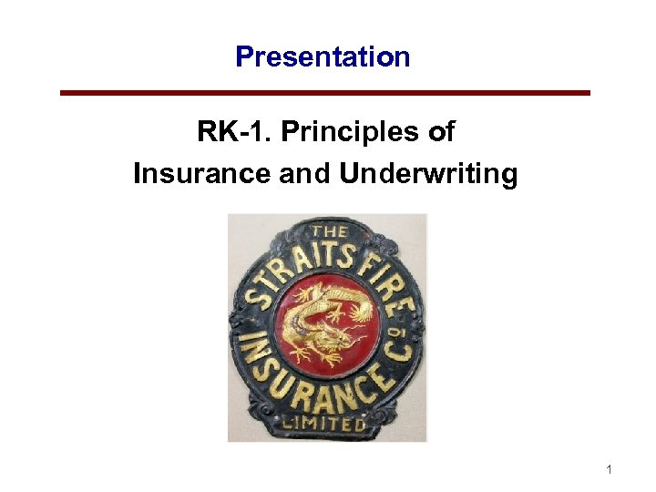 Presentation RK-1. Principles of Insurance and Underwriting 1