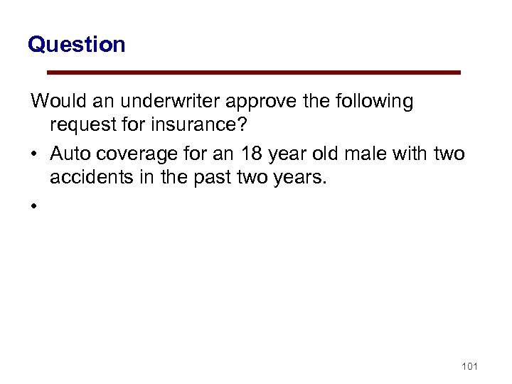 Question Would an underwriter approve the following request for insurance? • Auto coverage for