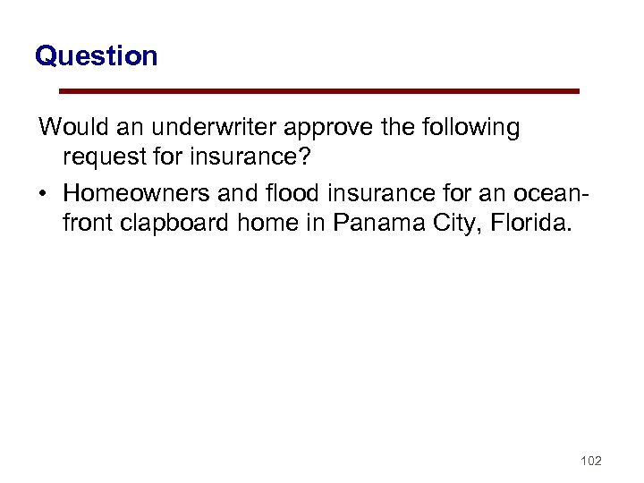Question Would an underwriter approve the following request for insurance? • Homeowners and flood