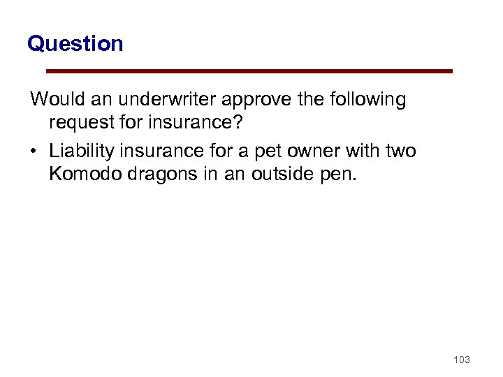 Question Would an underwriter approve the following request for insurance? • Liability insurance for