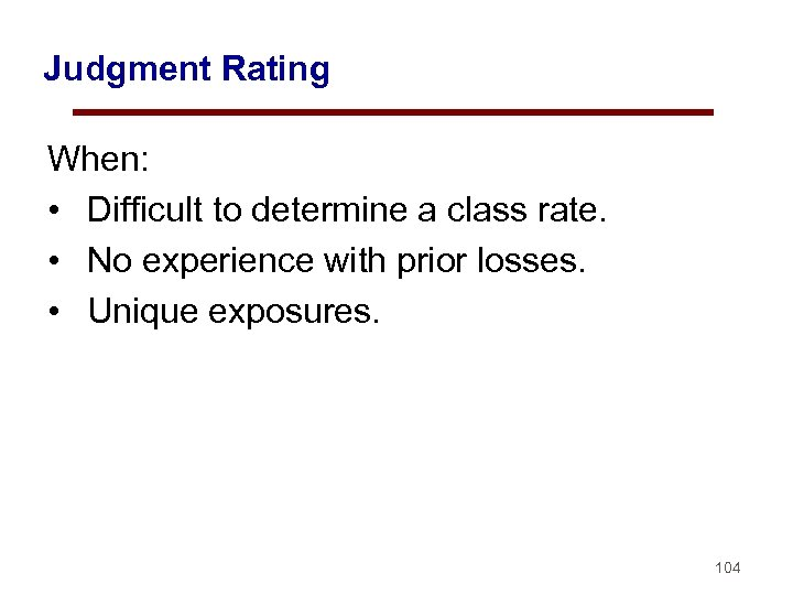 Judgment Rating When: • Difficult to determine a class rate. • No experience with