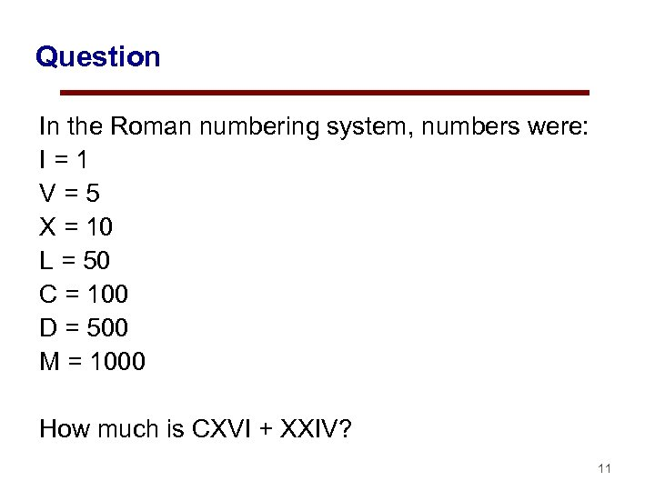 Question In the Roman numbering system, numbers were: I = 1 V = 5