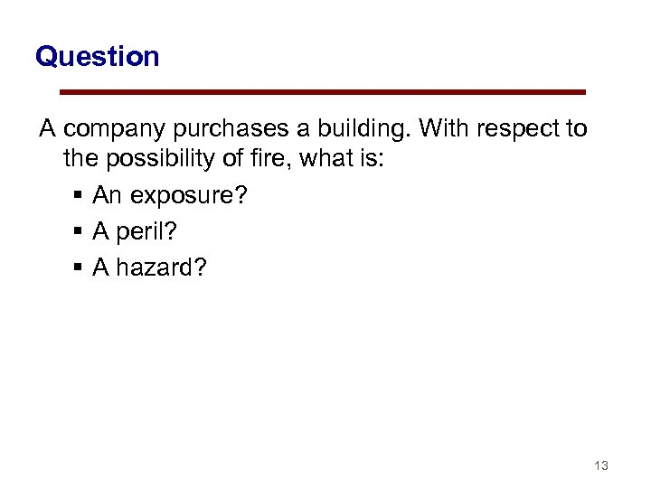 Question A company purchases a building. With respect to the possibility of fire, what