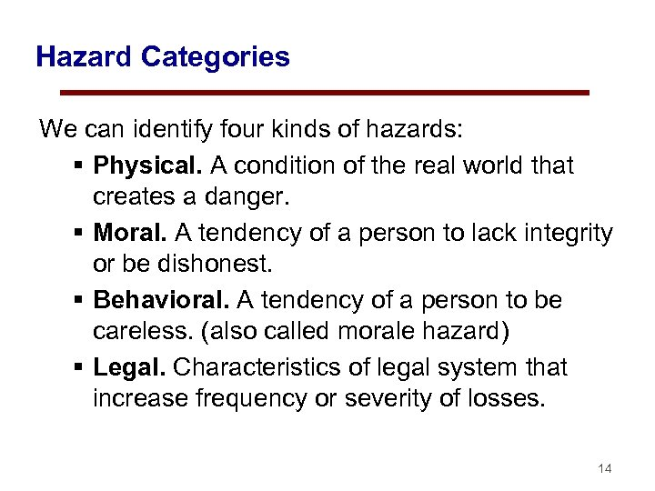 Hazard Categories We can identify four kinds of hazards: § Physical. A condition of